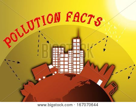 Pollution Facts Shows Polluted World 3D Illustration