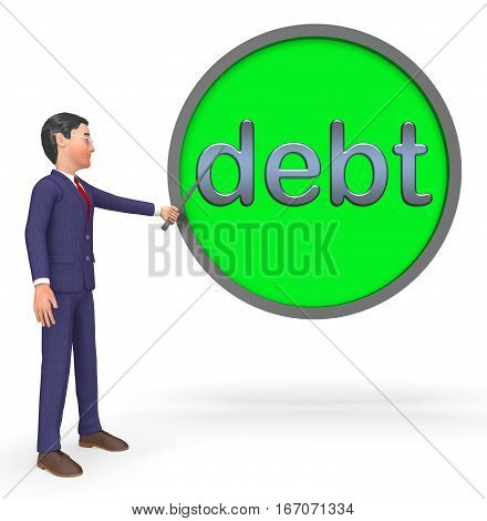 Debts Sign Represents Bad Debt 3D Illustration