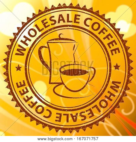 Wholesale Coffee Meaning Wholesaler Brew Or Beverage