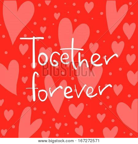 vector lettering on the day of St. valentine Together forever. Designed to complement your postcards and illustrations
