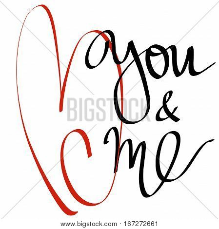 vector lettering on the day of St. valentine You and me. Designed to complement your postcards and illustrations