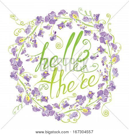 Decorative handdrawn floral round frame with sweet pea flowers isolated on white background. Hand written calligraphic text Hello there. Holiday design element.