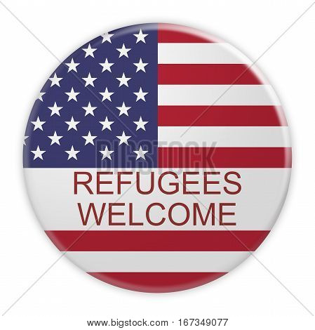 USA Politics Concept Badge: Refugees Welcome Motto Button With US Flag 3d illustration on white background