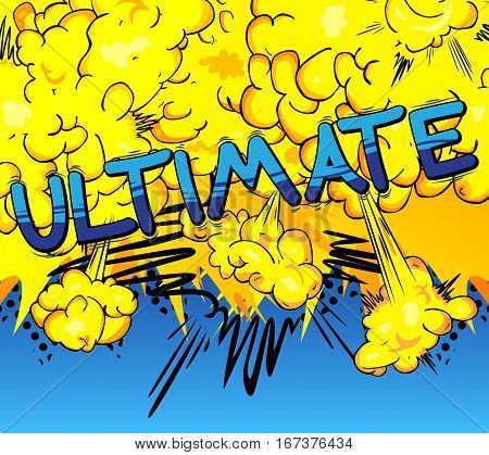 Ultimate - Comic book style word on comic book abstract background.