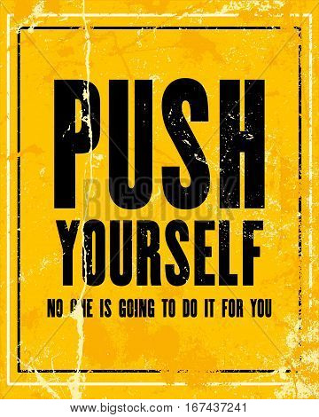 Inspiring motivation quote with text Push Yourself.oingTo Do It For You. Vector typography poster design concept