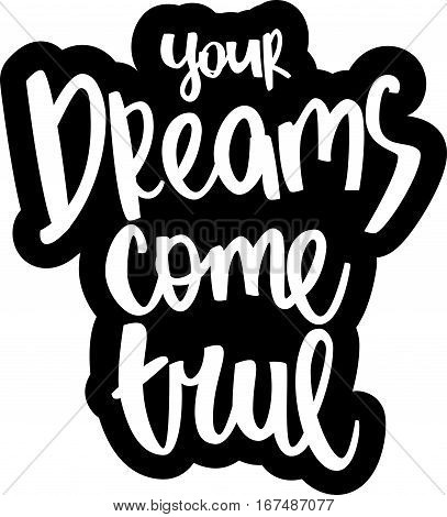 text - ''your dreams come true'' Modern brush calligraphy. Isolated on white background. Hand drawn lettering element for prints, cards, posters, products packaging, branding.