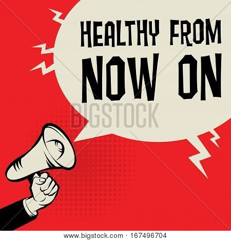 Megaphone Hand business concept with text Healthy from now on vector illustration