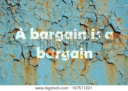 A Bargain Is A Bargain. Words Print On The Grunge Metallic Wall