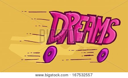 Dinamic illustration of the word dreams slipping away on wheels.