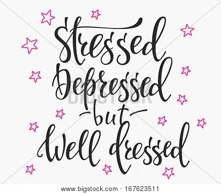 Lettering typography girl overlay. Motivational quote. Cute inspiration. Calligraphy postcard poster photo graphic design element. Hand written sign. Stressed depressed but well dressed
