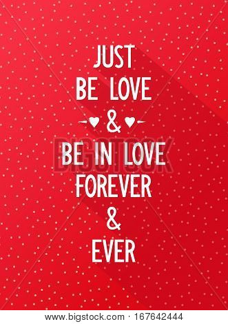 Just be love and be in love forever and ever. Creative banner with romantic wishes. Vector illustration