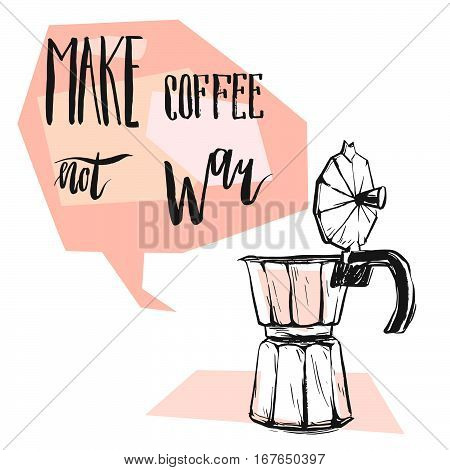 Hand made vector abstract graphic illustration with geyser coffee makerspeech bubble with modern calligraphy phase Make coffee not war.Peaceful concept.Design for posterprintcards template