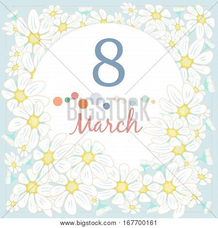 March postcard of International Women's Day with chamomiles.  Vector Illustration. Beautiful flowers decorate greeting card. Design for Women's Day celebration.