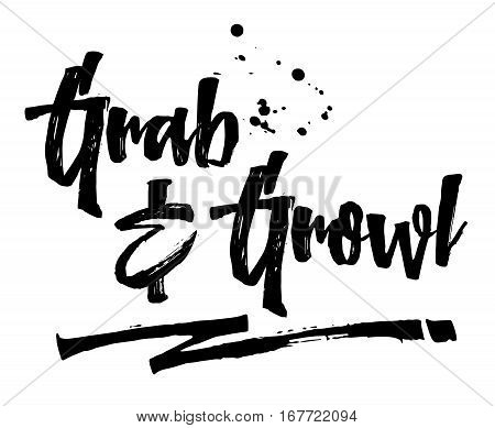 Grab & Growl Typography Modern Brush Script Art Pre-Feast Expression Design with Ink Splatters and swash for emphasis