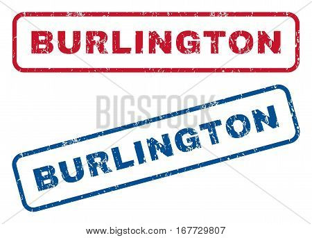 Burlington text rubber seal stamp watermarks. Vector style is blue and red ink caption inside rounded rectangular banner. Grunge design and dirty texture. Blue and red signs.