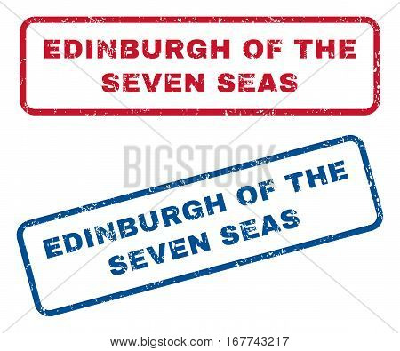 Edinburgh Of The Seven Seas text rubber seal stamp watermarks. Vector style is blue and red ink caption inside rounded rectangular banner. Grunge design and dirty texture. Blue and red emblems.