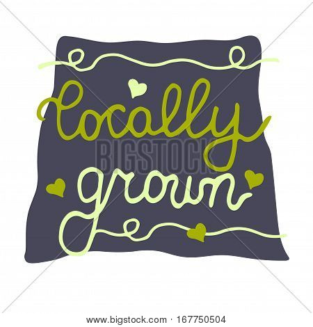 Locally grown. Vector hand drawn, sticker, lettering for farmers market, harvest festival, local street food party, food store, produce, family shop, regional business, ecological package., eco bag.