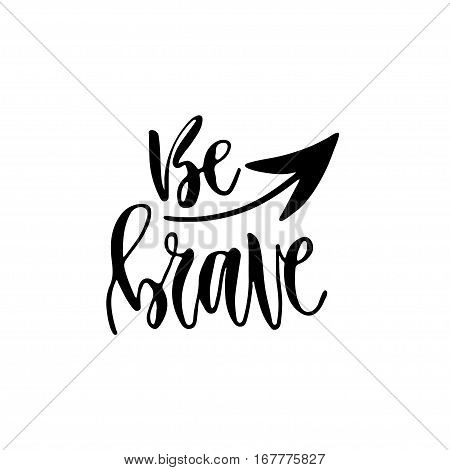 Modern vector lettering. Inspirational hand lettered quote for wall poster. Printable calligraphy phrase. T-shirt print design. Be brave.