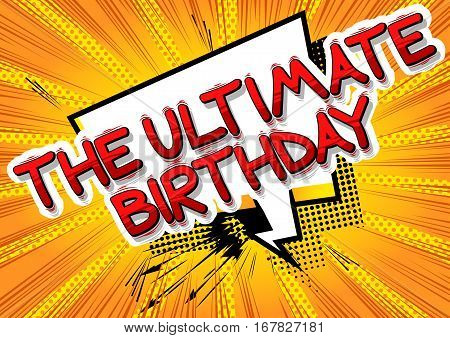 The ultimate Birthday - Comic book style word on comic book abstract background.