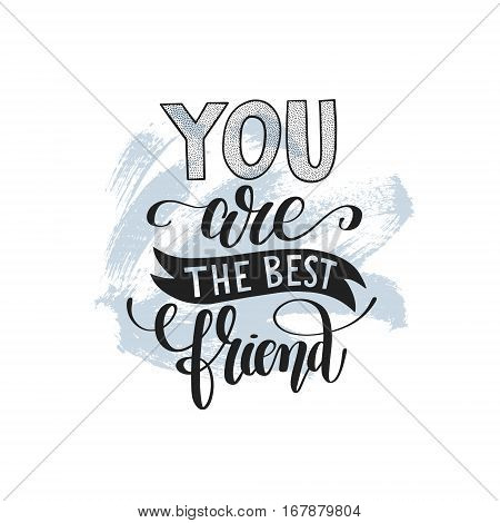 you are the best friend hand written lettering positive quote poster on abstract brush stroke painting background, calligraphy vector illustration