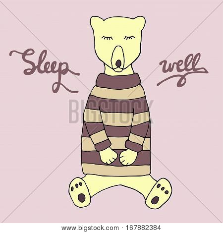 Sleep well illustration. Cute sleeping bear in a warm clothes and hand drawn inscription. Sketch. Vector
