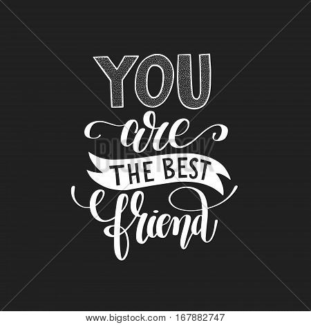 you are the best friend black and white hand written lettering positive quote poster, calligraphy vector illustration