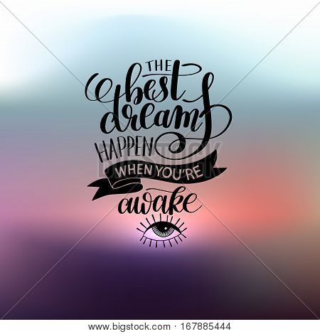 the best dreams happen when you're awake hand written lettering positive motivation quote poster, calligraphy vector illustration
