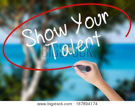 Woman Hand Writing Show Your Talent  With Black Marker On Visual Screen
