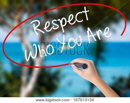 Woman Hand Writing Respect Who You Are With Black Marker On Visual Screen.
