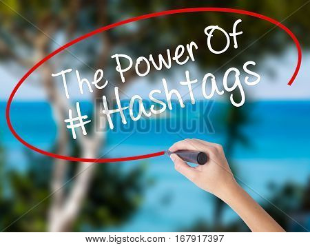 Woman Hand Writing The Power Of Hashtags With Black Marker On Visual Screen