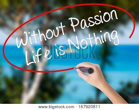 Woman Hand Writing Without Passion Life Is Nothing  With Black Marker On Visual Screen