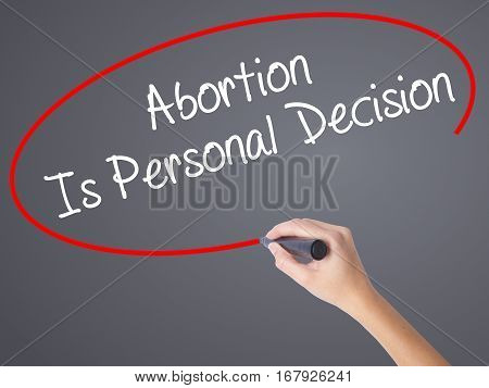 Woman Hand Writing Abortion Is Personal Decision With Black Marker On Visual Screen