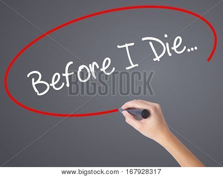 Woman Hand Writing Before I Die... With Black Marker On Visual Screen.