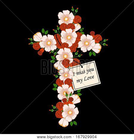 Religious cross decorated with flowers. Catholic wreath with the inscription card and I miss you my love. Funeral frame. Mourning illustration. Black background.