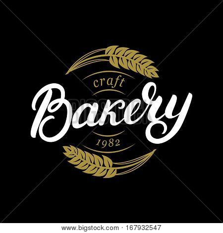 Bakery hand written lettering logo, label, badge, emblem. Vintage style. Golden wheat. Isolated on white background. Vector illustration
