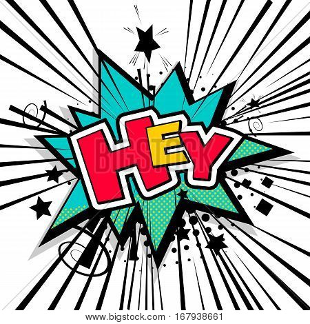 Lettering hey, hello, hi. Comic text sound effects. Bubble icon speech phrase. Cartoon exclusive font label tag expression. Sounds vector illustration. Comics book balloon.