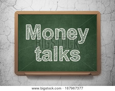 Business concept: text Money Talks on Green chalkboard on grunge wall background, 3D rendering