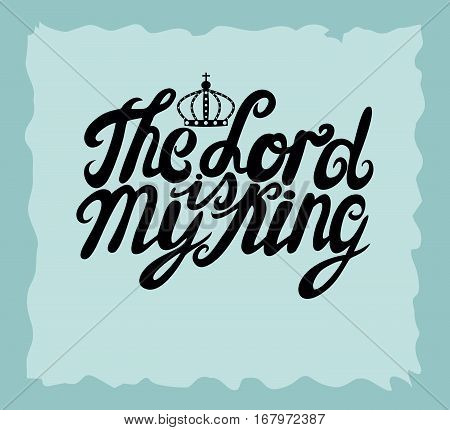 Hand lettering the Lord is my King is made near the crown. Biblical background. Christian poster. Vintage. Scripture