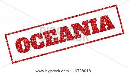 Red rubber seal stamp with Oceania text. Vector tag inside rectangular shape. Grunge design and dirty texture for watermark labels. Inclined sticker.