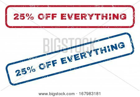 25 Percent Off Everything text rubber seal stamp watermarks. Vector style is blue and red ink caption inside rounded rectangular shape. Grunge design and dirty texture. Blue and red signs.
