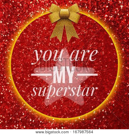 You are my superstar words on shiny red glitter background