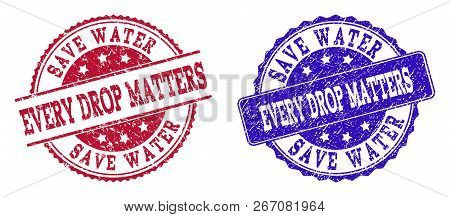 Grunge Save Water Every Drop Matters Seal Stamps In Blue And Red Colors. Stamps Have Draft Texture.
