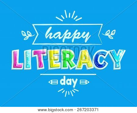 Happy Literacy Day Poster With Text Colorful Fonts. Pencil And Lines, Decorative Foliage Leaves. Con