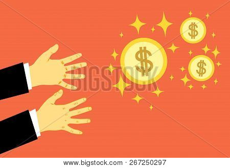 Hands Reach For Money. The Concept Of Greed, All For Money. The Pursuit Of Wealth. Vector Illustrati