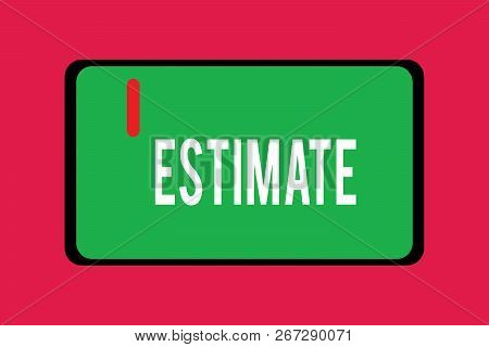 Word writing text Estimate. Business concept for roughly calculate judge value number quantity extent of something poster
