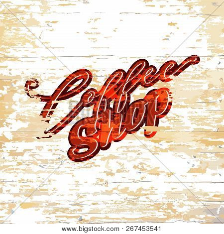 Coffee Shop Lettering On Wooden Background. Vector Illustration Drawn By Hand.