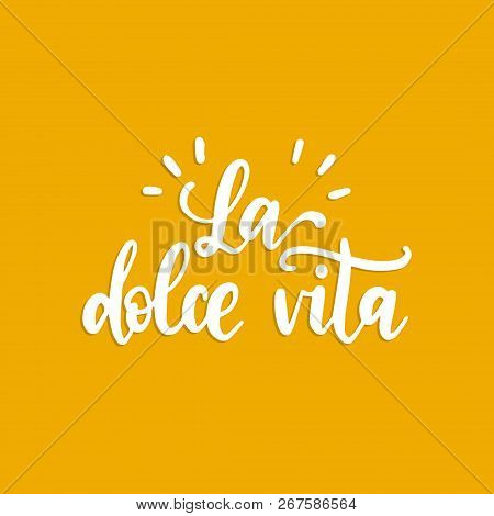 La Dolce Vita Translated From Italian The Sweet Life Handwritten Phrase On Yellow Background. Vector