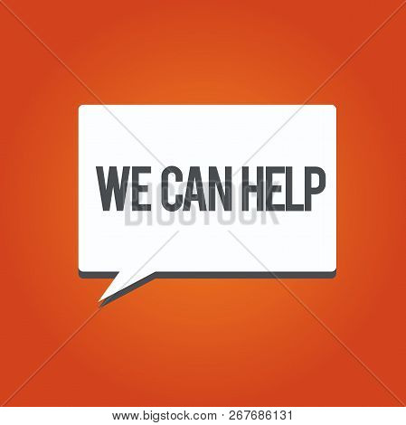 Writing Note Showing We Can Help. Business Photo Showcasing Let Us Support You Give Advice Assistanc
