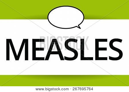 Word writing text Measles. Business concept for Infectious viral disease causing fever and a red rash on the skin poster