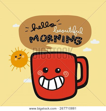 Hello Beautiful Morning Smile Coffee Cup Cartoon Doodle Vector Illustration